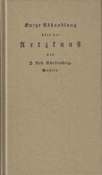 SCHELLENBERG, JOHANN RUDOLF - Kurze Abhandlung über die Aetzkunst. Einführung von Brigitte Thamer.