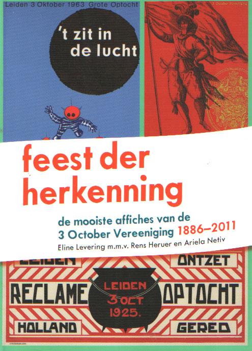 LEVERING, ELINE E.A. - Feest der herkenning. De mooiste affiches van de 3 october Vereeniging 1886-2011.