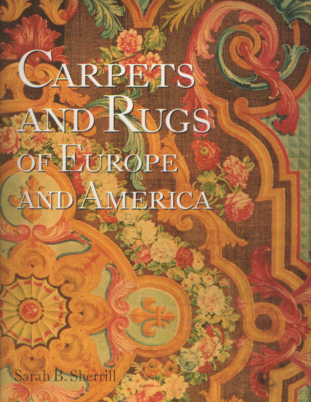 SHERRILL, SARAH B. - Carpets and rugs of Europe and America.