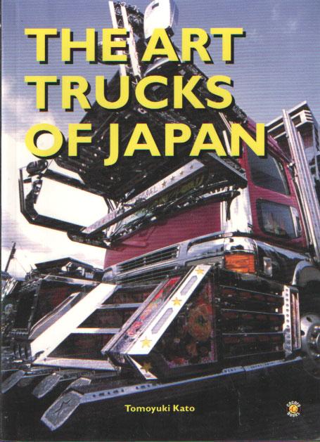 KATO, TOMOYUKI - The art trucks of Japan.