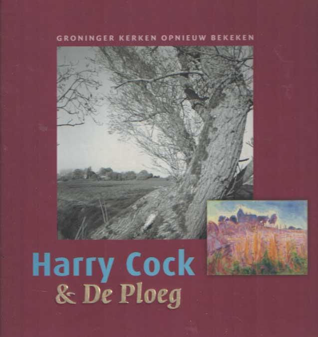EKKER, FLIP - Harry Cock & De Ploeg. Groninger kerken opnieuw bekeken.