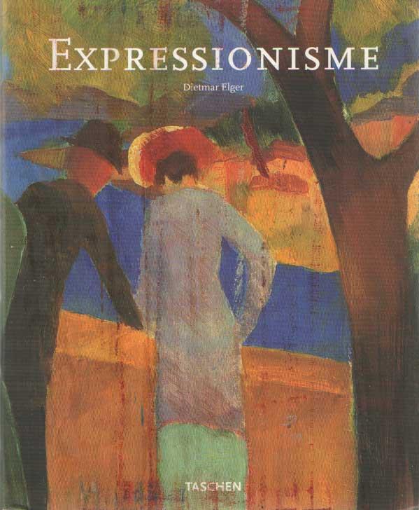 ELGER, DIETMAR - Expressionisme. Een revolutie in de Duitse kunst.