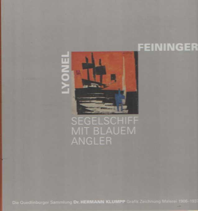 BÜCHE, WOLFGANG U.A. - Lyonel Feininger, Segelschiff mit blauem Angler. Die Quedlinburger Sammlung Dr. Hermann Klumpp, Grafik, Zeichnung, Malerei 1906-1937.