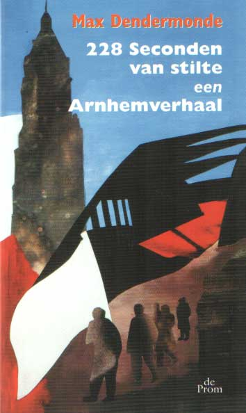 DENDERMONDE, MAX - 228 Seconden van stilte. Een Arnhemverhaal.