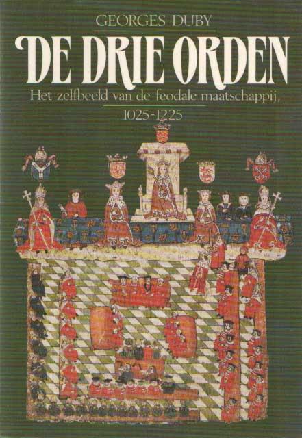 DUBY, GEORGES - De drie orden. Het zelfbeeld van de feodale maatschappij, 1025-1225.
