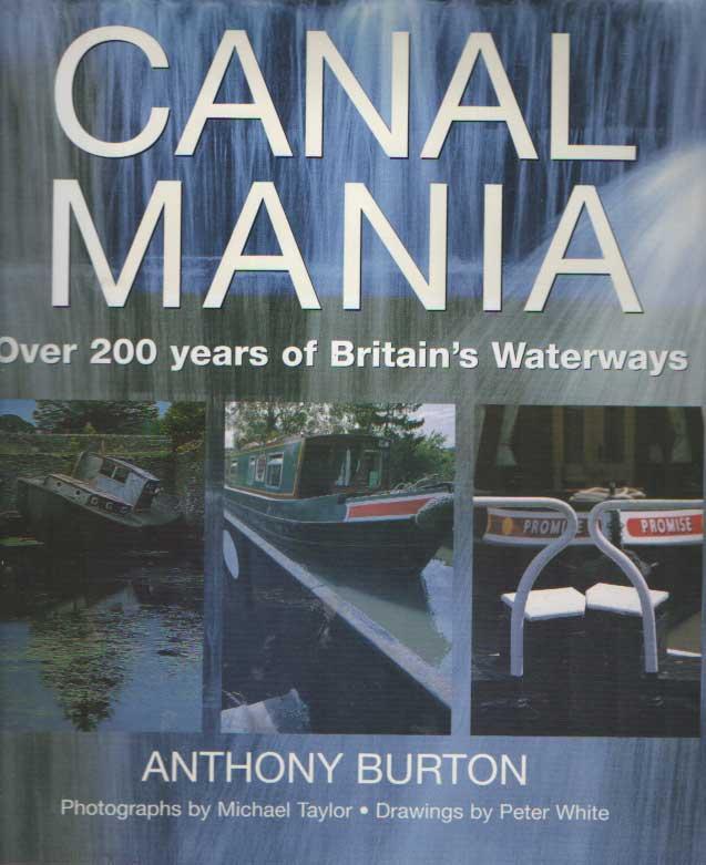 BURTON, ANTHONY - Canal Mania. 200 Years of Britain's Waterways.