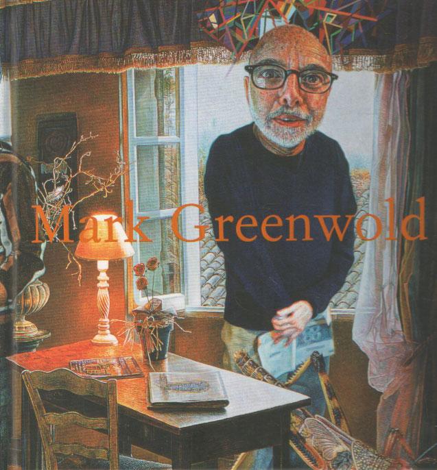 SCHWARTZ, SANFORD - Mark Greenwold: a moment of true feeling 1997-2007. Essay by Sanford Schwarz. Self interview by Mark Greenwold.