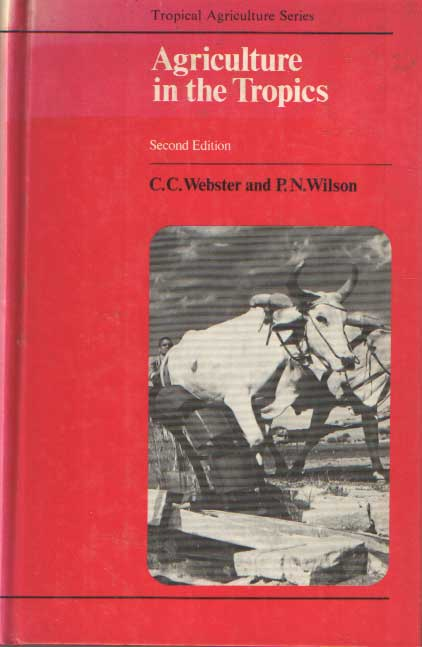 C. C. WEBSTER, P. N. WILSON - Agriculture in the tropics.