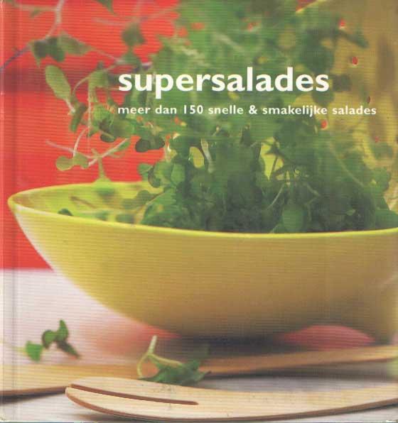 - Supersalades. Meer dan 150 snelle & smakelijke salades.