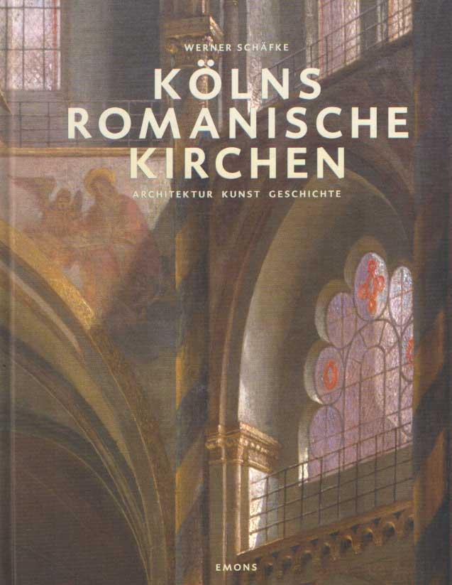 SCHAFKE, WERNER - Kolns Romanische Kirchen. Architektur, Kunst, Geschichte.
