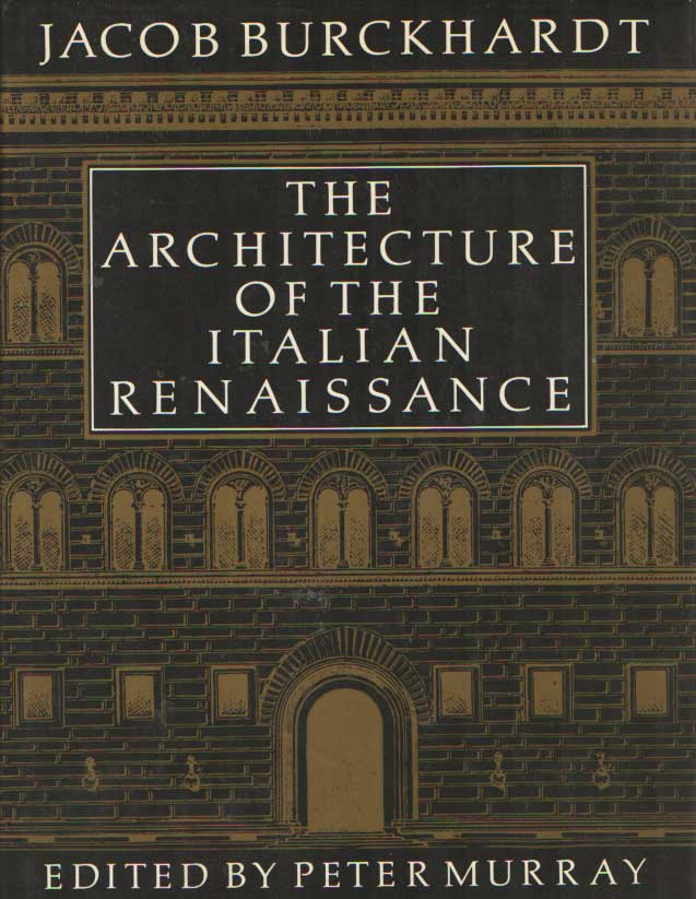 BURCKHARDT, JACOB - The Architecture of the Italian Renaissance: Revised and edited by Peter Murray.