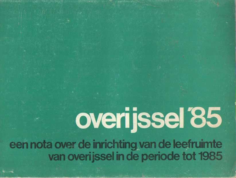 - Overijssel '85. Een nota over de inrichting van de leefruimte van Overijssel in de periode tot 1985.