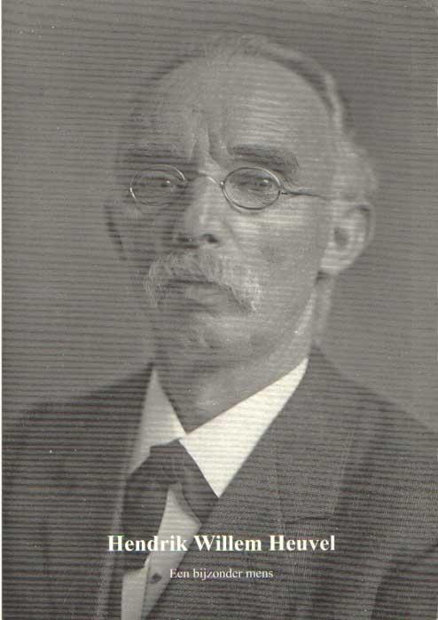 DIJK, BEN VAN & STEF GROT - Hendrik Willem Heuvel. Een bijzonder mens.