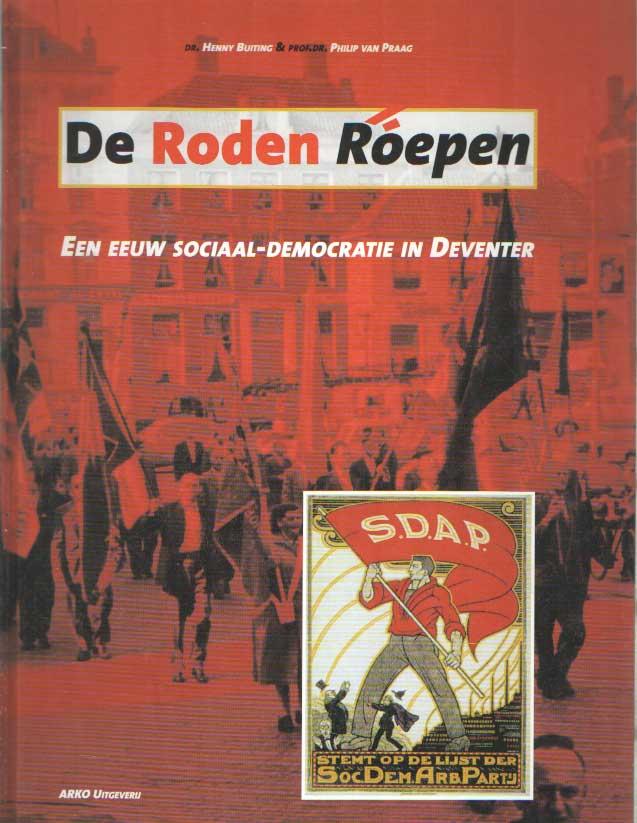 BUITING, HENRY & PHILIP VAN PRAAG - De roden roepen. Een eeuw sociaal-democratie in Deventer.