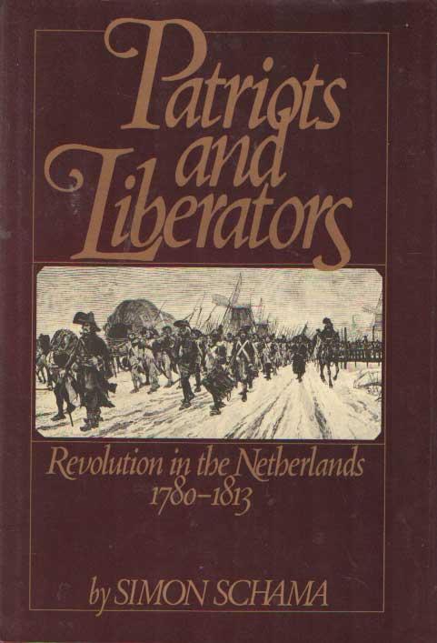 SCHAMA, SIMON - Patriots and Liberators. Revolution in the Netherlands 1780-1813.