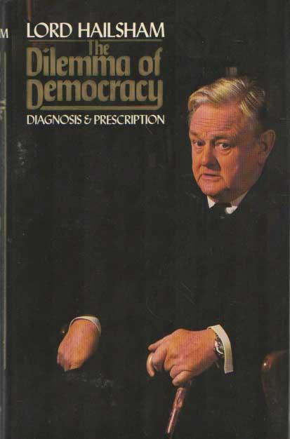HAILSHAM (LORD) - The dilemma of democracy: diagnosis and prescription.