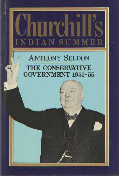 SELDON, ANTHONY - Churchill's Indian Summer; The Conservative Government 1951-1955.