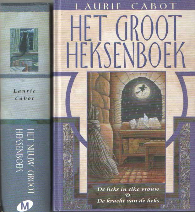 CABOT LAURIE - Het groot heksenboek: De heks in elke vrouw & De kracht van de heks & Het nieuw groot heksenboek. Bevat: Liefdes heksenkunsten & De natuurlijke heks.