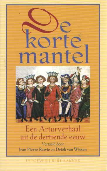 - De korte mantel - Een Arturverhaal uit de dertiende eeuw gevolgd door De wondermantel, eene sproke uit den ouden tijd.