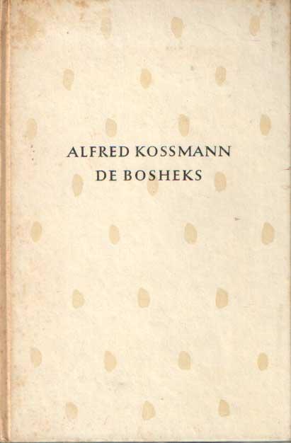 KOSSMANN, ALFRED - De bosheks.