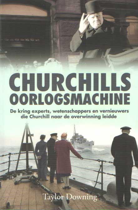 DOWNING, TAYLOR - Churchills oorlogsmachine. De kring experts, wetenschappers en vernieuwers die Churchill naar de overwinning leidde.