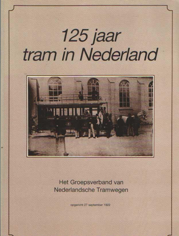 BROUWER, P. E.A. - 125 jaar tram in Nederland. Het groepsverband van Nederlandsche tramwegen.