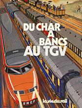 DELACROIX, PAUL - Du char à bancs au TGV - 150 ans de trains de voyageurs en France.