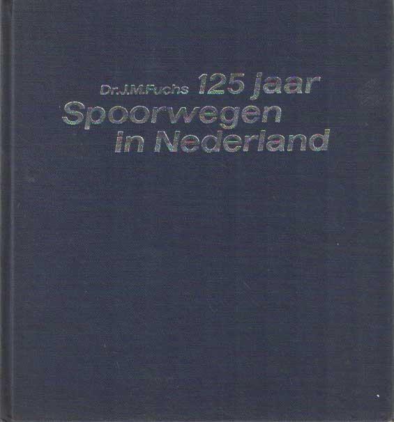 FUCHS, J.M. - 125 jaar Spoorwegen in Nederland. Geïllustreerde geschiedenis in sneltreinvaart.