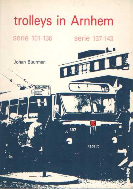 BUURMAN, JOHAN - Trolleys in Arnhem. Serie 101-136. Serie 137-143.