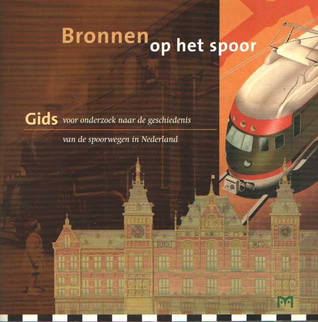 BROEKE, W. VAN DEN E.A. - Bronnen op het spoor. Gids voor onderzoek naar de geschiedenis van de spoorwegen in Nederland.