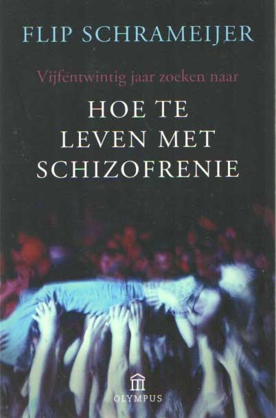 SCHRAMEIJER, FLIP - Hoe te leven met schizofrenie. Vijfentwintig jaar zoeken naar hoe te leven met schizofrenie.
