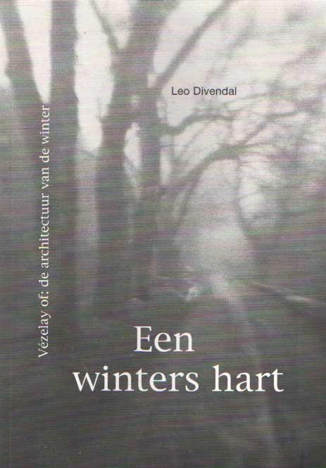 DIVENDAL, LEO - Een winters hart. Vézelay of: de architectuur van de winter.