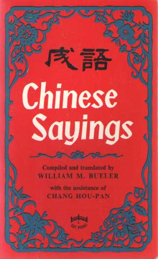 BUELER, WILLIAM (COMPILED BY) - Chinese Sayings.