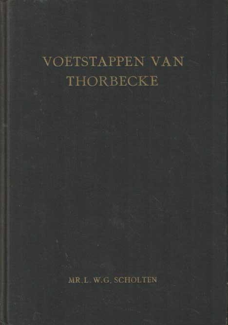 SCHOLTEN, L.W.G. - Voetstappen van Thorbecke. Het eigen geestesmerk onzer staatsinstellingen. Blijvende beginselen.