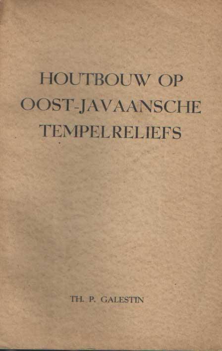 GALESTIN, TH. P. - Houtbouw op Oost-Javaansche tempelreliëfs.