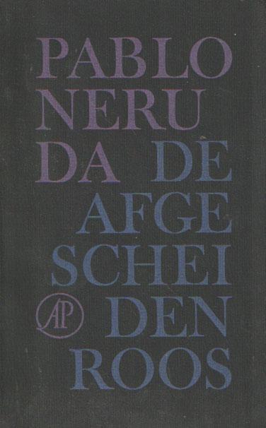 NERUDA, PABLO - De afgescheiden roos. Gedichten.