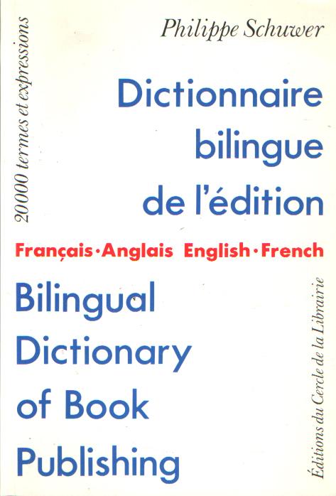 SCHUWER, PHILIPPE - Dictionnaire bilingue de l'édition : français - anglais, english - French. Bilingual dictionary of book publishing.