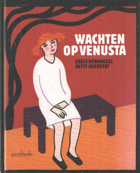 DEWANCKEL, GOELE & DETTY VERREYDT - Wachten op Venusta.