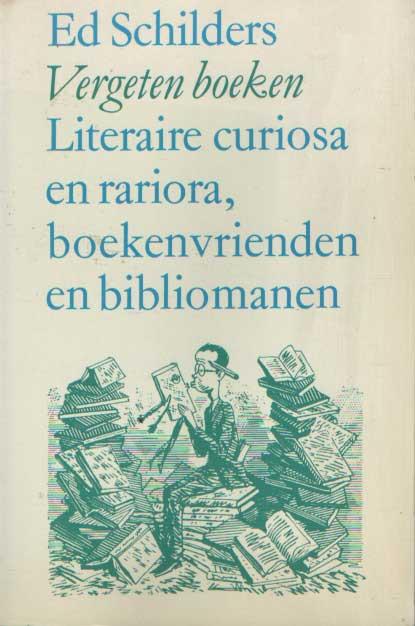 SCHILDERS, ED - Vergeten boeken. Literaire curiosa en rariora, boekenvrienden en bibliomanen.