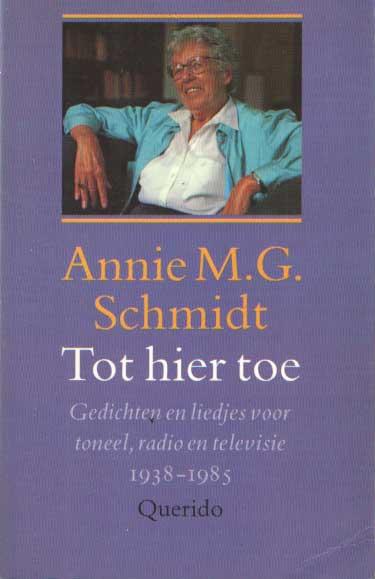 SCHMIDT, ANNIE M.G. - Tot hier toe. Gedichten en liedjes voor toneel, radio en televisie, 1938-1985.