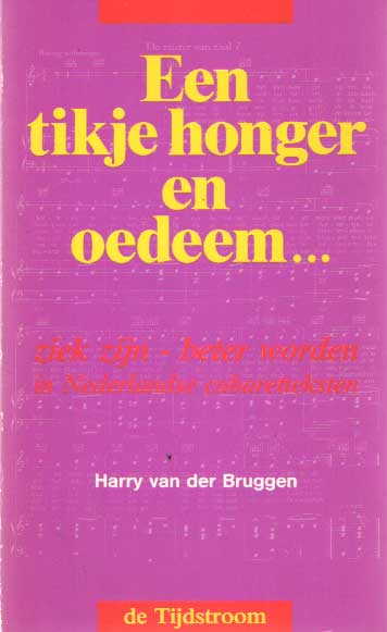 BRUGGEN, HARRY VAN DER - Een tikje honger en oedeem. Ziek zijn - beter worden in Nederlandse cabaretteksten....