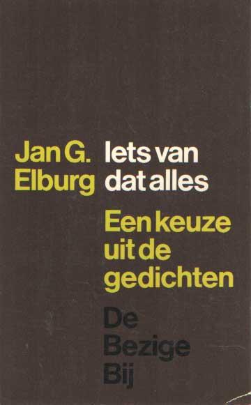 ELBURG, JAN G. - Iets van dat alles. Een keuze uit de gedichten. Nawoord Wiel Kusters.