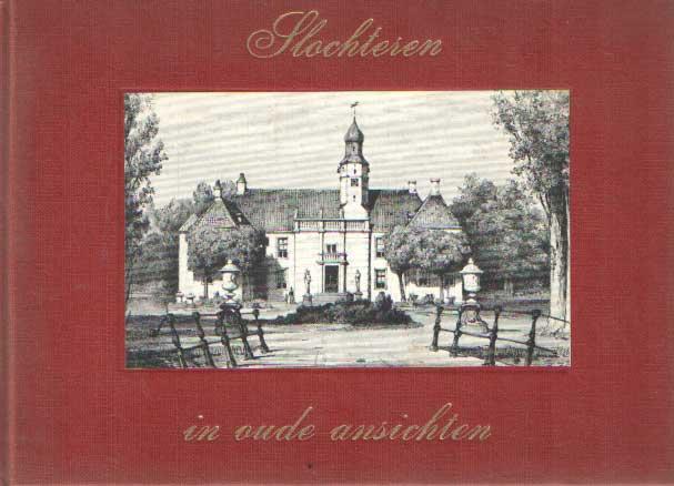 SCHILTKAMP, A.M. - Slochteren in oude ansichten.