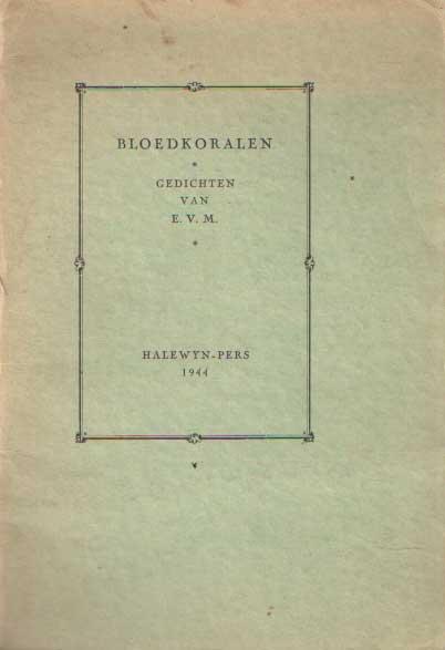 E.V.M. (= E.J. HANNEMA - VAN MAASDIJK) - Bloedkoralen, gedichten van E.V.M..