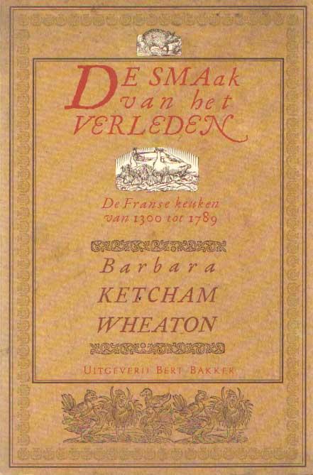 KETCHAM WHEATON, BARBARA - De smaak van het verleden. De Franse keuken van 1300 tot 1789.