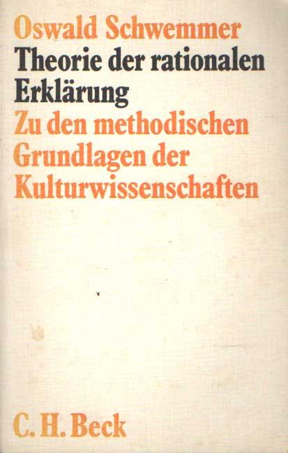 SCHWEMMER, OSWALD - Theorie der rationalen Erklärung. Zu den methodischen Grundlagen der Kulturwissenwschaften.