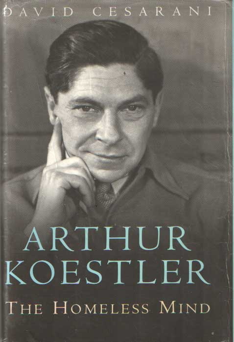 CESARANI, DAVID - Arthur Koestler: The Homeless Mind.
