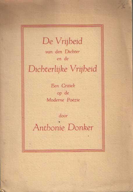 DONKER, ANTHONIE - De vrijheid van den dichter en de dichterlijke vrijheid. Een critiek op de moderne poëzie.