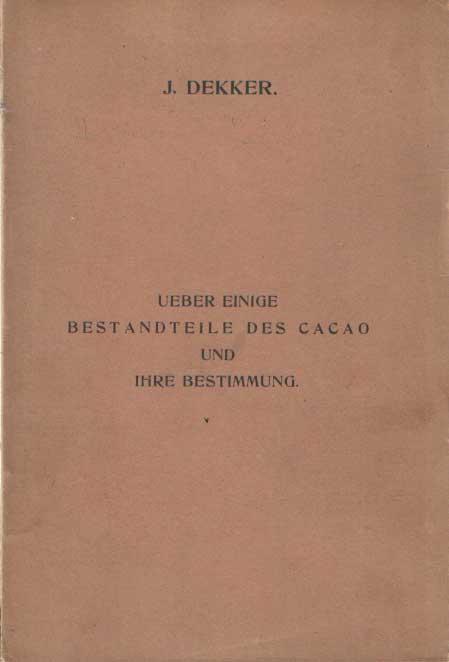 DEKKER, J. - Ueber einige Bestandteile des Cacao und ihre Bestimmung. .
