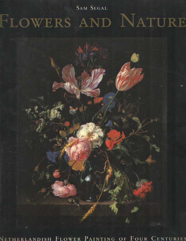 SEGAL, SAM - Flowers and nature. Netherlandish flower painting of four centuries..